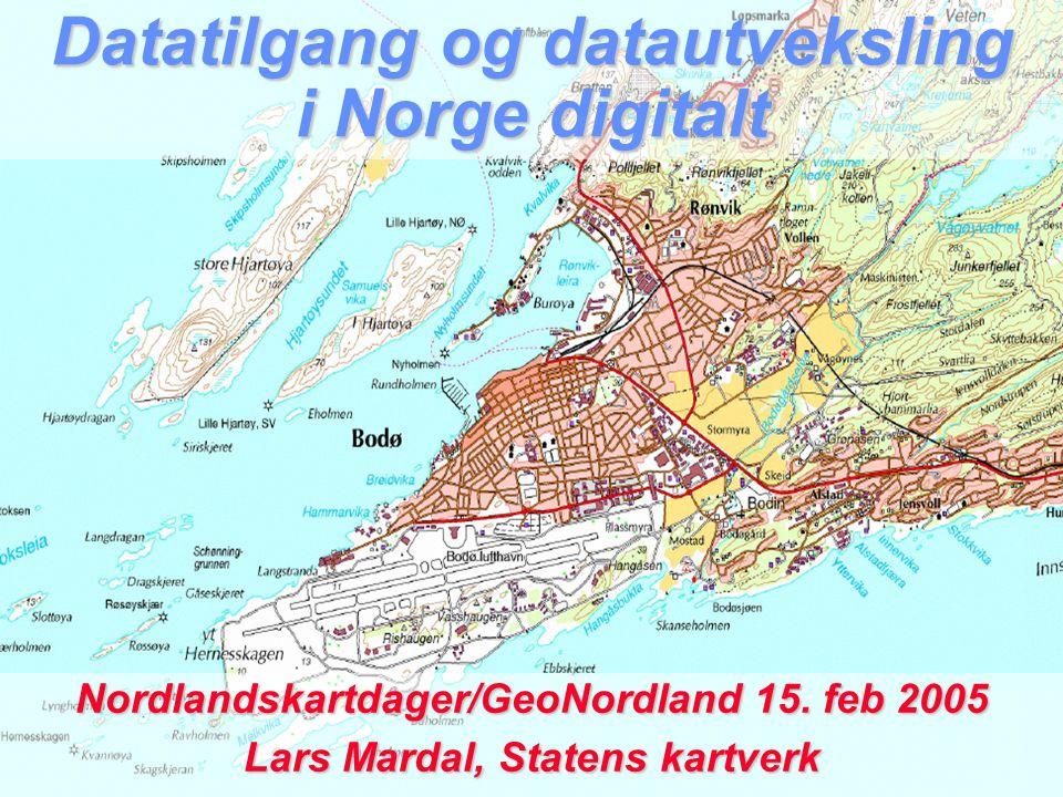 Datatilgang og datautveksling i Norge digitalt Nordlandskartdager/GeoNordland 15. feb 2005 Lars Mardal, Statens kartverk