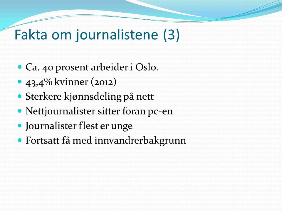 Fakta om journalistene (3) Ca. 40 prosent arbeider i Oslo. 43,4% kvinner (2012) Sterkere kjønnsdeling på nett Nettjournalister sitter foran pc-en Jour