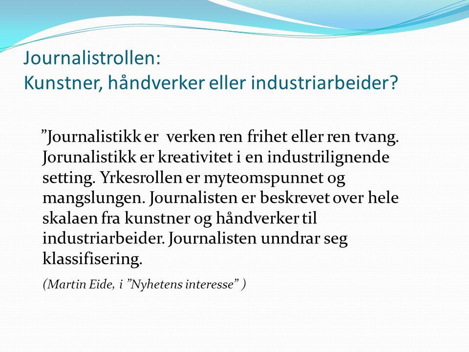 """Journalistrollen: Kunstner, håndverker eller industriarbeider? """"Journalistikk er verken ren frihet eller ren tvang. Jorunalistikk er kreativitet i en"""