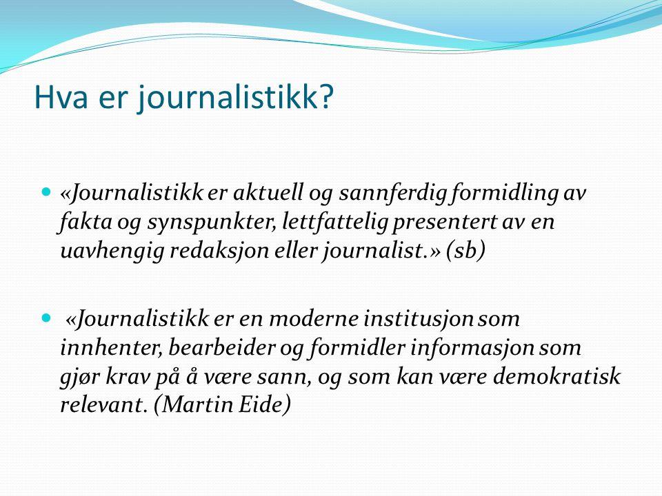 Hva er journalistikk? «Journalistikk er aktuell og sannferdig formidling av fakta og synspunkter, lettfattelig presentert av en uavhengig redaksjon el