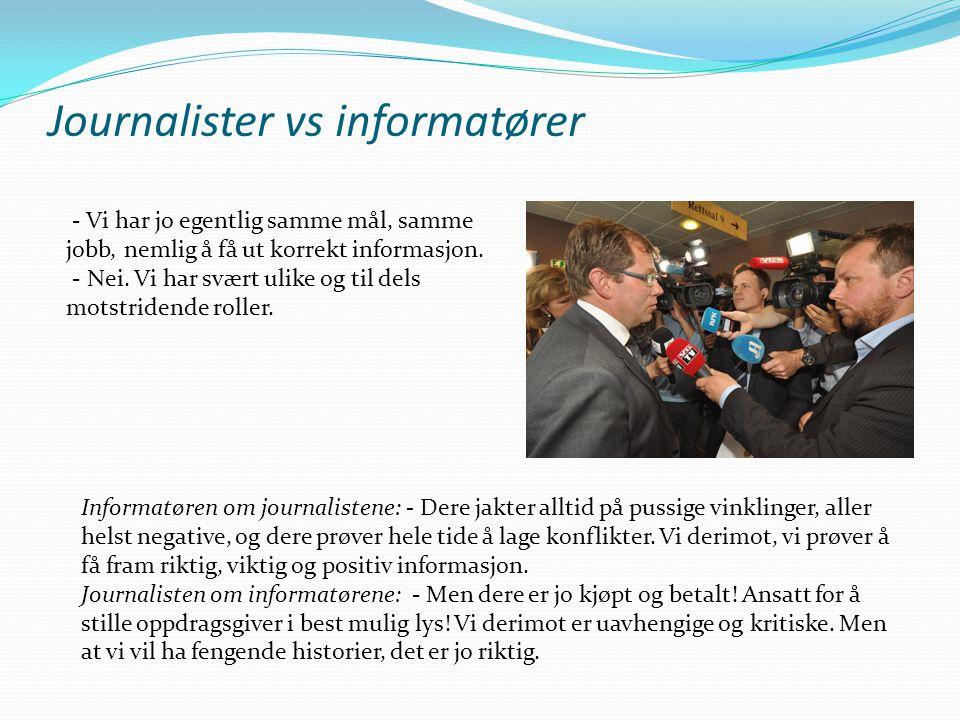 Journalister vs informatører - Vi har jo egentlig samme mål, samme jobb, nemlig å få ut korrekt informasjon. - Nei. Vi har svært ulike og til dels mot