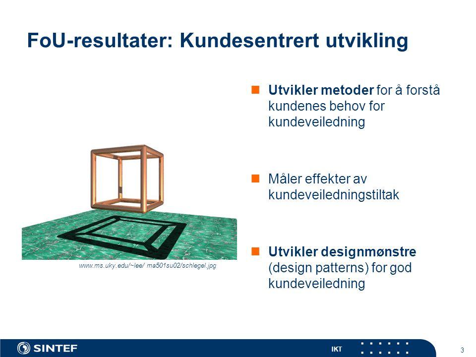 IKT 3 FoU-resultater: Kundesentrert utvikling Utvikler metoder for å forstå kundenes behov for kundeveiledning Måler effekter av kundeveiledningstilta