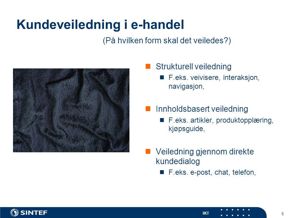IKT 6 Kundeveiledning i e-handel Strukturell veiledning F.eks. veivisere, interaksjon, navigasjon, Innholdsbasert veiledning F.eks. artikler, produkto