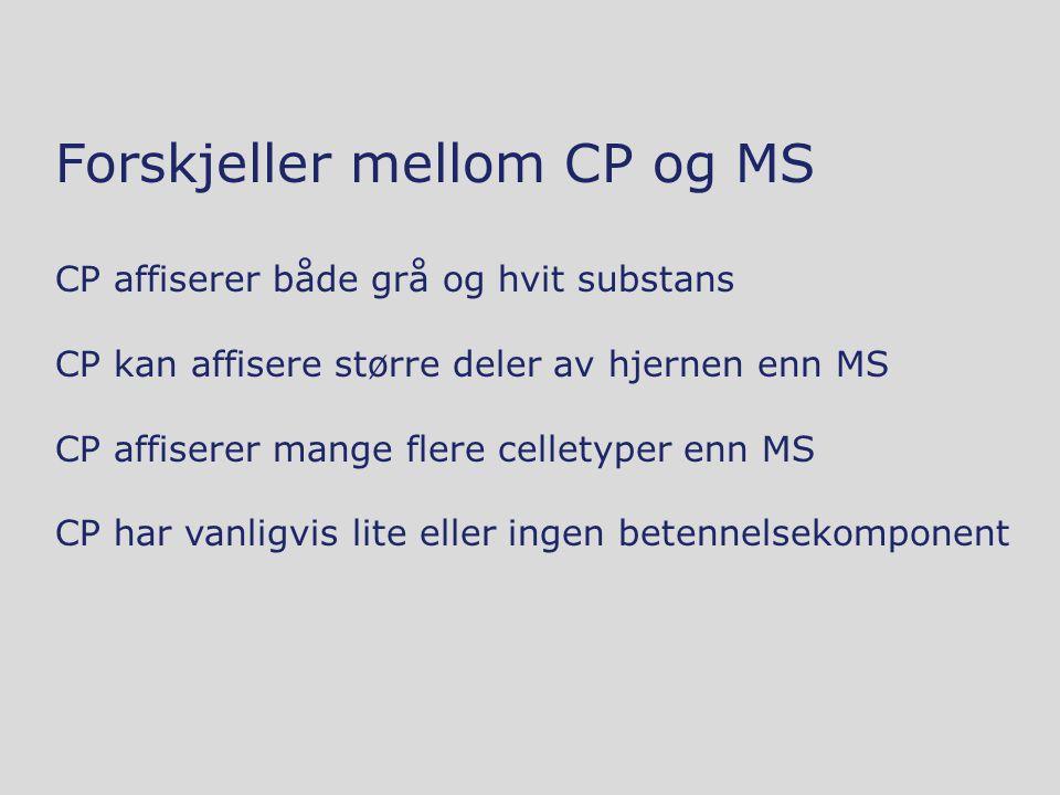 Forskjeller mellom CP og MS CP affiserer både grå og hvit substans CP kan affisere større deler av hjernen enn MS CP affiserer mange flere celletyper