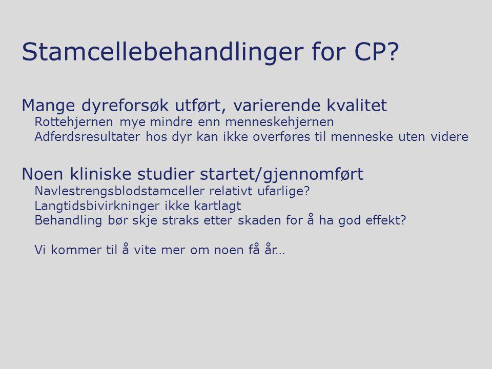 Stamcellebehandlinger for CP? Mange dyreforsøk utført, varierende kvalitet Rottehjernen mye mindre enn menneskehjernen Adferdsresultater hos dyr kan i