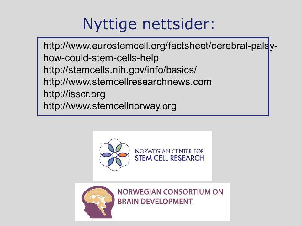 http://www.eurostemcell.org/factsheet/cerebral-palsy- how-could-stem-cells-help http://stemcells.nih.gov/info/basics/ http://www.stemcellresearchnews.