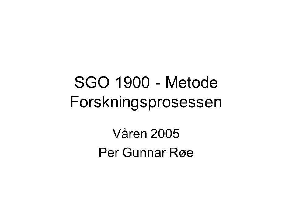 SGO 1900 - Metode Forskningsprosessen Våren 2005 Per Gunnar Røe