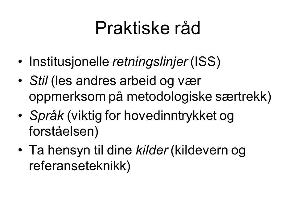 Praktiske råd Institusjonelle retningslinjer (ISS) Stil (les andres arbeid og vær oppmerksom på metodologiske særtrekk) Språk (viktig for hovedinntryk