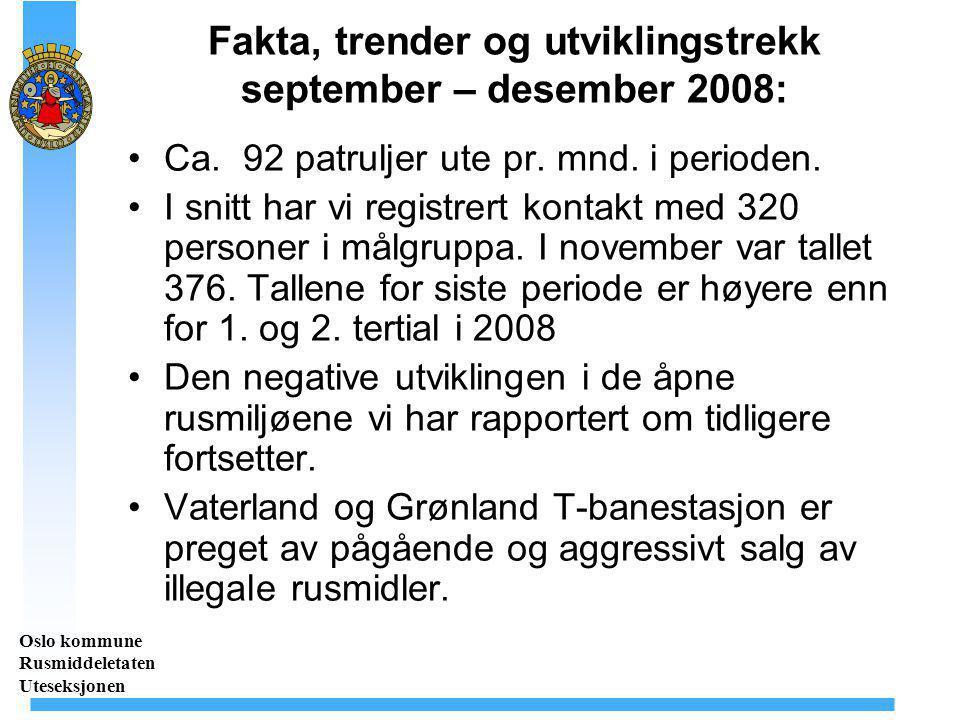 Fakta, trender og utviklingstrekk september – desember 2008: Ca. 92 patruljer ute pr. mnd. i perioden. I snitt har vi registrert kontakt med 320 perso