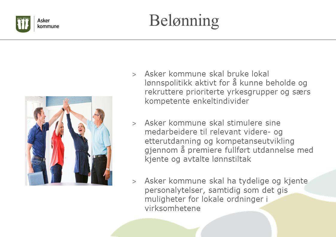 Belønning > Asker kommune skal bruke lokal lønnspolitikk aktivt for å kunne beholde og rekruttere prioriterte yrkesgrupper og særs kompetente enkeltindivider > Asker kommune skal stimulere sine medarbeidere til relevant videre- og etterutdanning og kompetanseutvikling gjennom å premiere fullført utdannelse med kjente og avtalte lønnstiltak > Asker kommune skal ha tydelige og kjente personalytelser, samtidig som det gis muligheter for lokale ordninger i virksomhetene