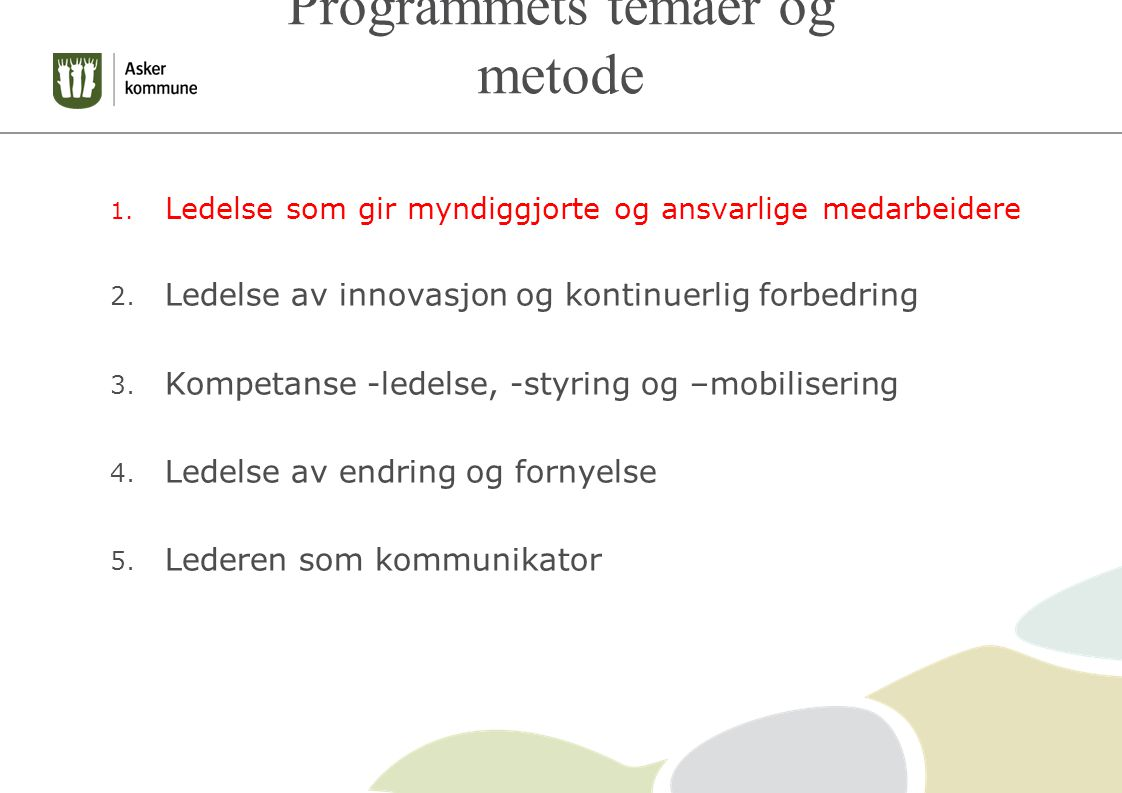 Programmets temaer og metode 1.Ledelse som gir myndiggjorte og ansvarlige medarbeidere 2.