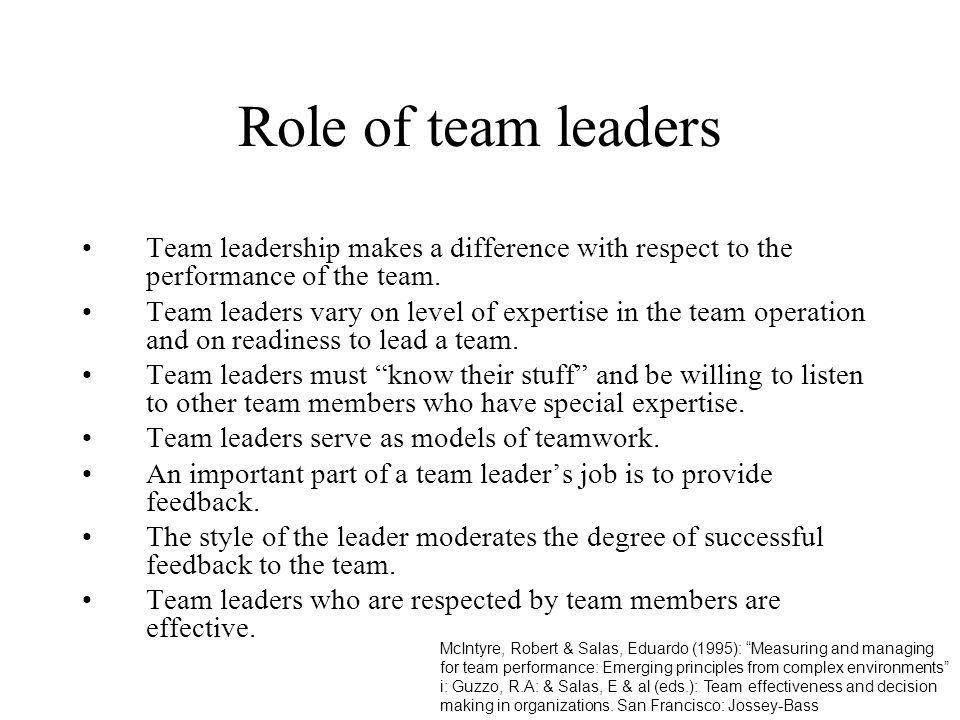 Role of team leaders Team leadership makes a difference with respect to the performance of the team. Team leaders vary on level of expertise in the te