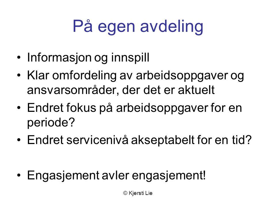 © Kjersti Lie På egen avdeling Informasjon og innspill Klar omfordeling av arbeidsoppgaver og ansvarsområder, der det er aktuelt Endret fokus på arbeidsoppgaver for en periode.