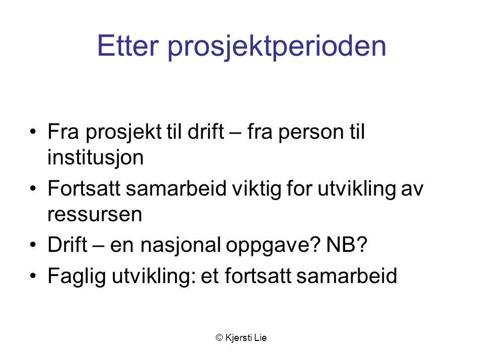 © Kjersti Lie Etter prosjektperioden Fra prosjekt til drift – fra person til institusjon Fortsatt samarbeid viktig for utvikling av ressursen Drift – en nasjonal oppgave.