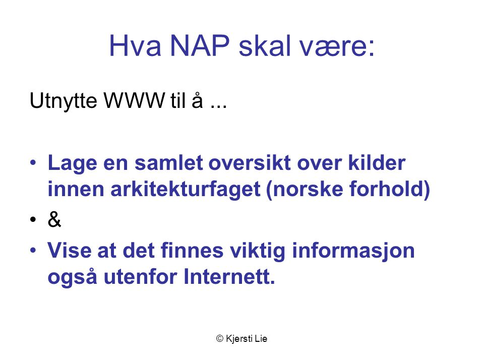 © Kjersti Lie Hva NAP skal være: Utnytte WWW til å...