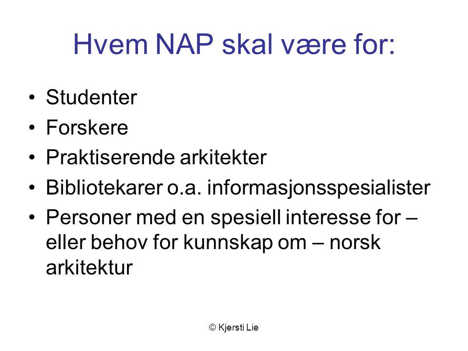 © Kjersti Lie Hvem NAP skal være for: Studenter Forskere Praktiserende arkitekter Bibliotekarer o.a.