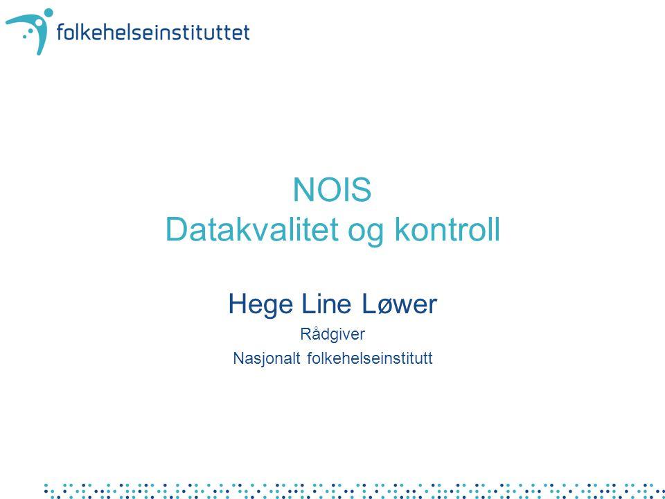 NOIS Datakvalitet og kontroll Hege Line Løwer Rådgiver Nasjonalt folkehelseinstitutt