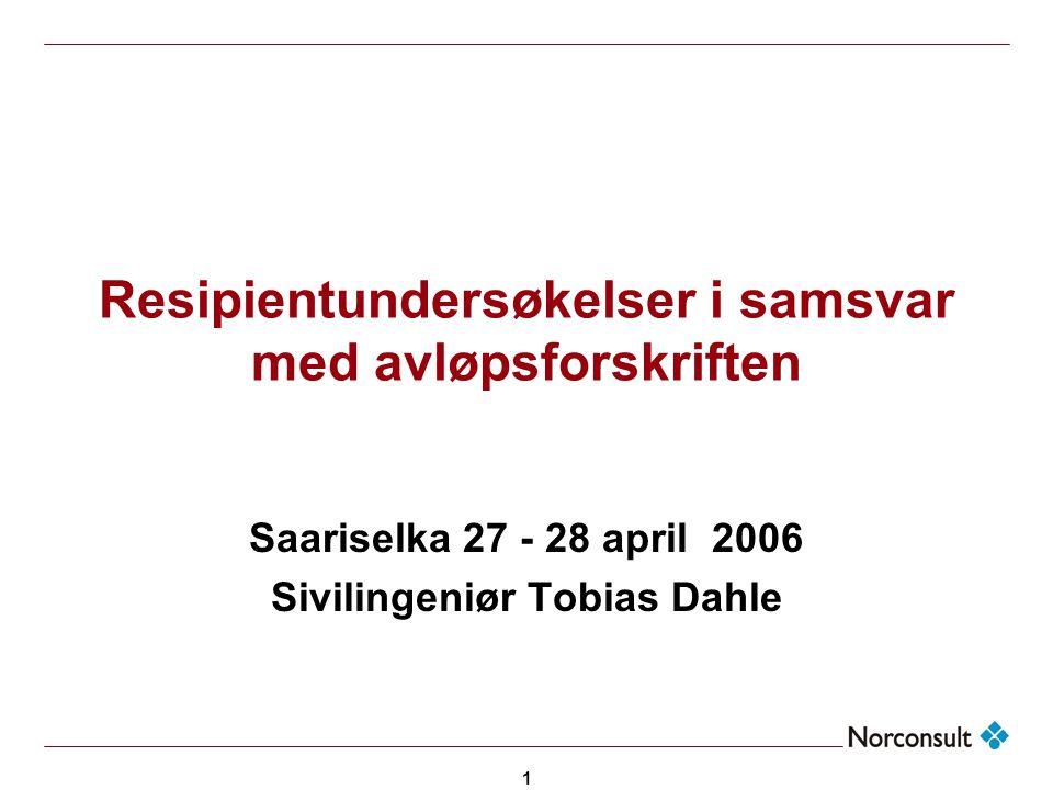1 Resipientundersøkelser i samsvar med avløpsforskriften Saariselka 27 - 28 april 2006 Sivilingeniør Tobias Dahle
