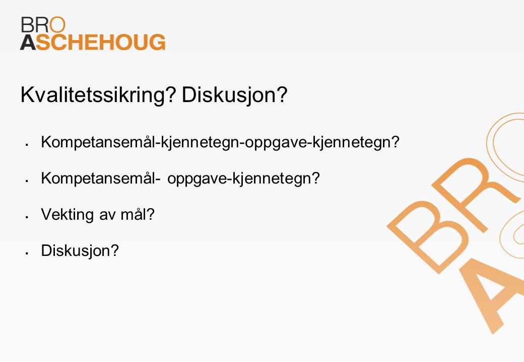 Kvalitetssikring.Diskusjon.  Kompetansemål-kjennetegn-oppgave-kjennetegn.
