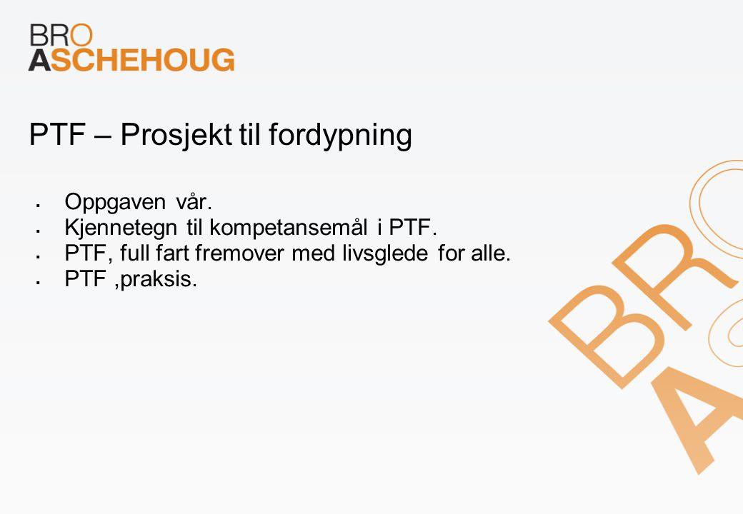 PTF – Prosjekt til fordypning  Oppgaven vår. Kjennetegn til kompetansemål i PTF.