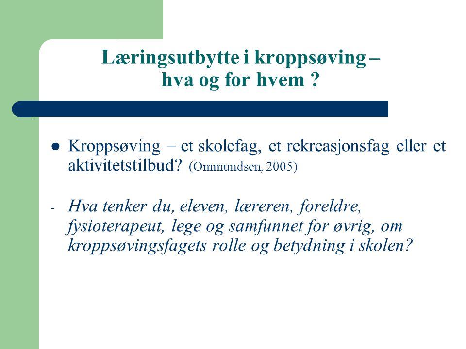 Læringsutbytte i kroppsøving – hva og for hvem ? Kroppsøving – et skolefag, et rekreasjonsfag eller et aktivitetstilbud? (Ommundsen, 2005) - Hva tenke