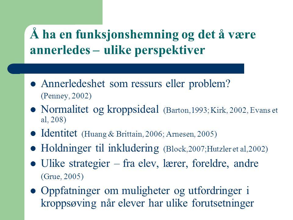 Å ha en funksjonshemning og det å være annerledes – ulike perspektiver Annerledeshet som ressurs eller problem? (Penney, 2002) Normalitet og kroppside