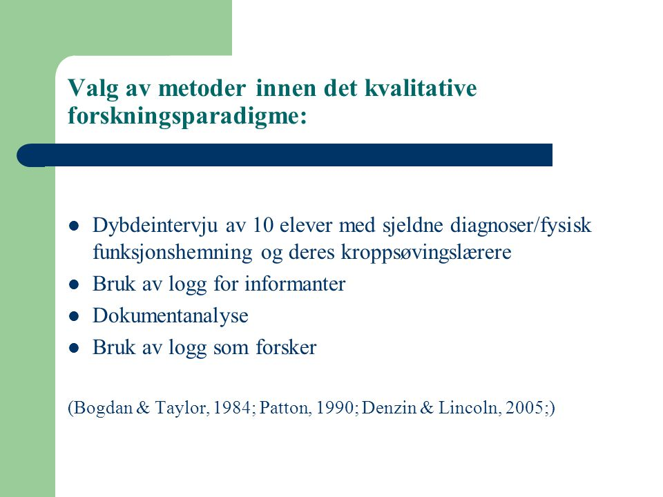 Valg av metoder innen det kvalitative forskningsparadigme: Dybdeintervju av 10 elever med sjeldne diagnoser/fysisk funksjonshemning og deres kroppsøvi