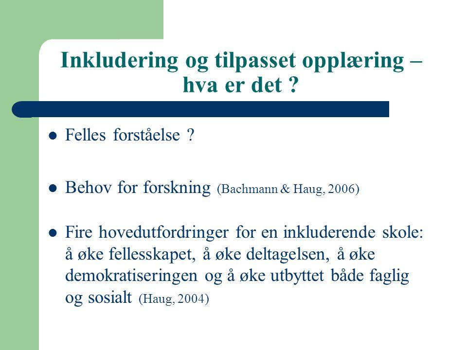 Inkludering og tilpasset opplæring – hva er det ? Felles forståelse ? Behov for forskning (Bachmann & Haug, 2006) Fire hovedutfordringer for en inklud