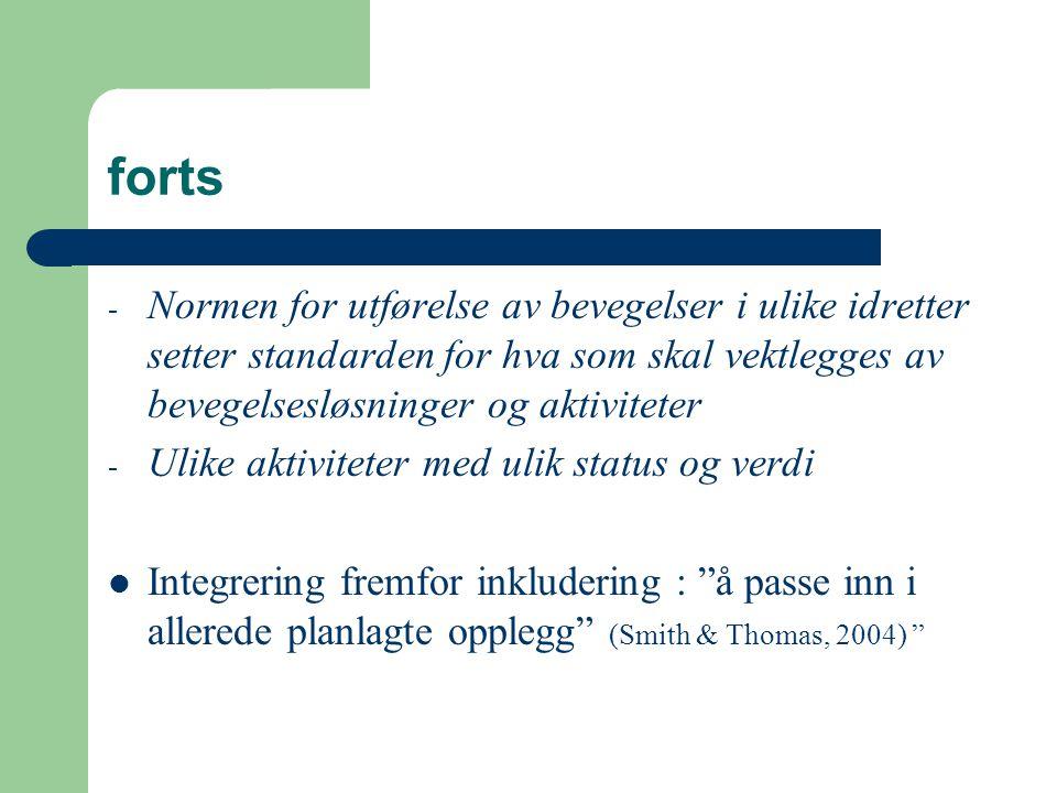 forts - Normen for utførelse av bevegelser i ulike idretter setter standarden for hva som skal vektlegges av bevegelsesløsninger og aktiviteter - Ulik