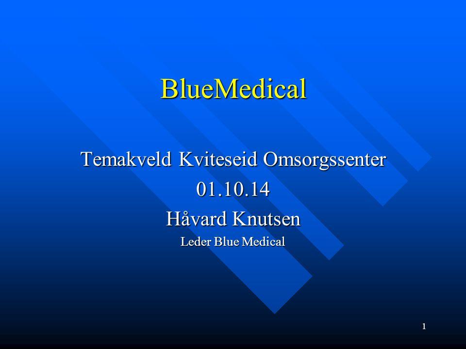 BlueMedical Temakveld Kviteseid Omsorgssenter 01.10.14 Håvard Knutsen Leder Blue Medical 1