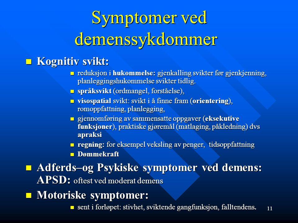 Forekomst av demens Prevalens (totale antall tilfeller i en befolkn.): Prevalens (totale antall tilfeller i en befolkn.): Over 65 år: 5 %, over 75 år: