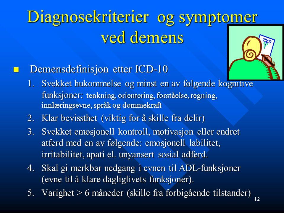 Symptomer ved demenssykdommer Kognitiv svikt: Kognitiv svikt: reduksjon i hukommelse: gjenkalling svikter før gjenkjenning, planleggingshukommelse svi