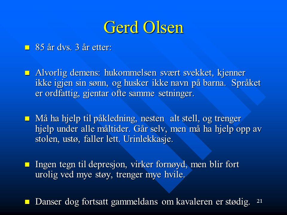 Gerd Olsen 82 år, enke, tidligere arbeidet på butikk, 3 barn hvorav en sønn bor i Mo, de andre bor sørpå. 82 år, enke, tidligere arbeidet på butikk, 3