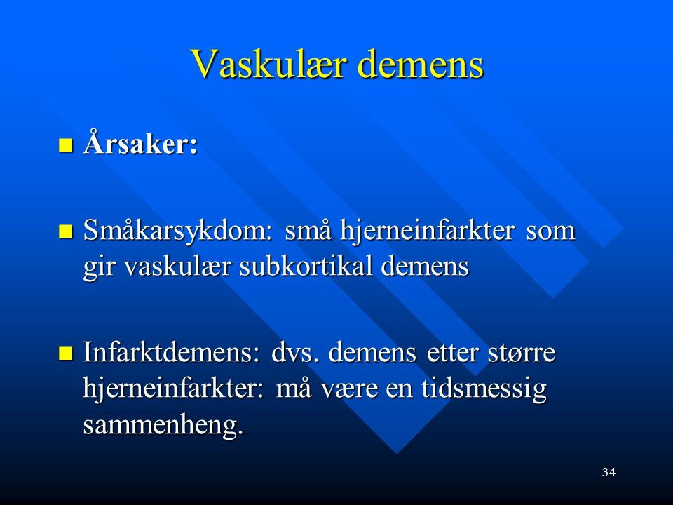 -Vaskulær demens 20-25 % av demenssykdommene, ofte samtidig med Alzheimers sykdom (blandingsdemens) 20-25 % av demenssykdommene, ofte samtidig med Alz