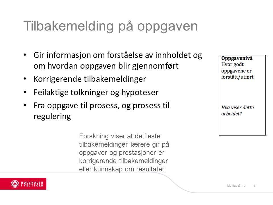 Tilbakemelding på oppgaven Mattias Øhra11 Gir informasjon om forståelse av innholdet og om hvordan oppgaven blir gjennomført Korrigerende tilbakemeldi