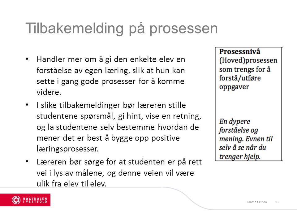 Tilbakemelding på prosessen Mattias Øhra12 Handler mer om å gi den enkelte elev en forståelse av egen læring, slik at hun kan sette i gang gode proses