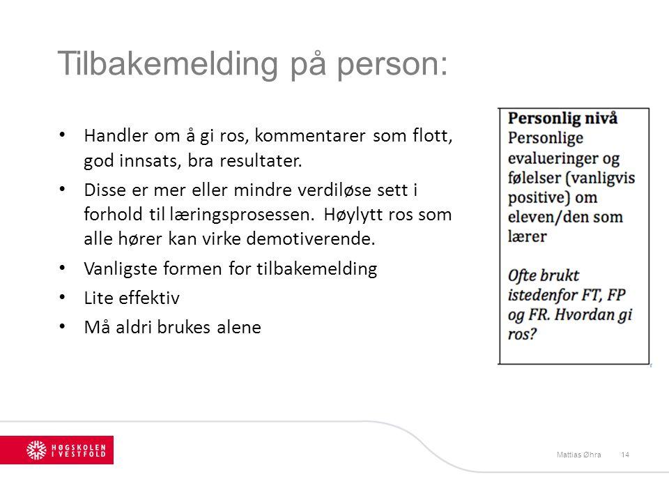 Tilbakemelding på person: Mattias Øhra14 Handler om å gi ros, kommentarer som flott, god innsats, bra resultater. Disse er mer eller mindre verdiløse