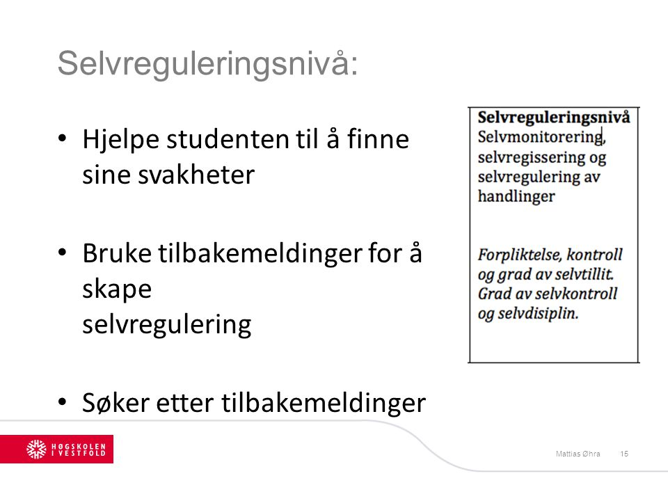 Selvreguleringsnivå: Mattias Øhra15 Hjelpe studenten til å finne sine svakheter Bruke tilbakemeldinger for å skape selvregulering Søker etter tilbakem