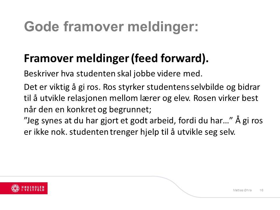 Gode framover meldinger: Framover meldinger (feed forward). Beskriver hva studenten skal jobbe videre med. Det er viktig å gi ros. Ros styrker student