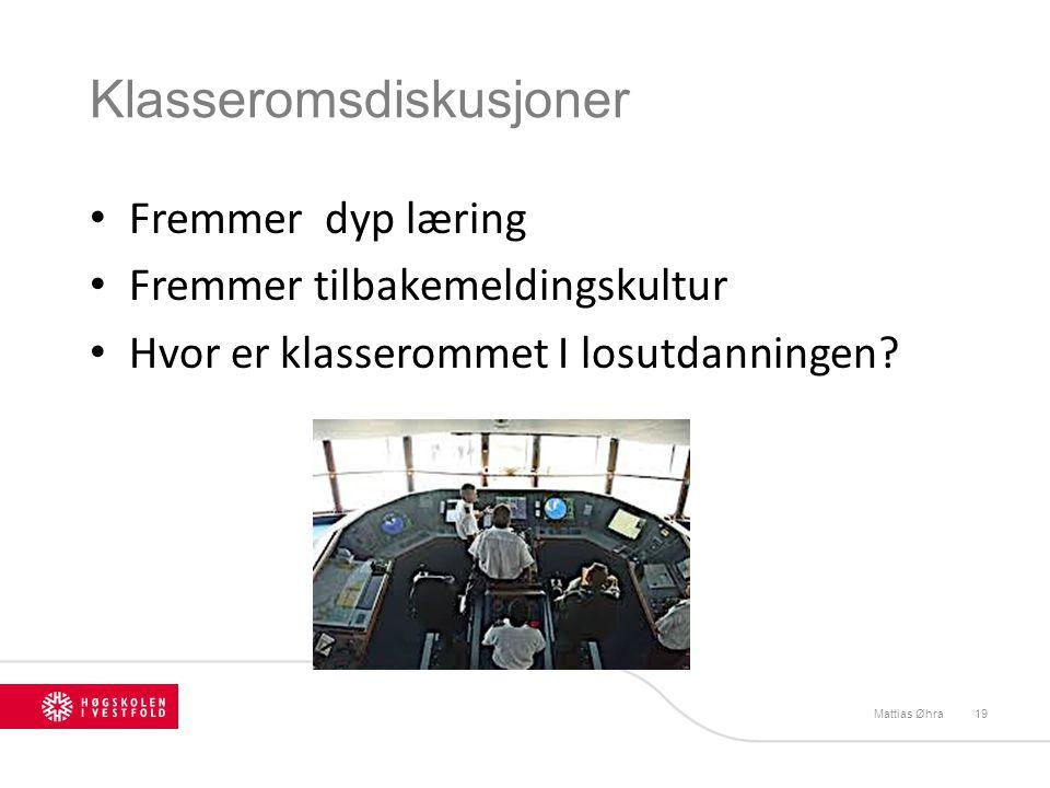Klasseromsdiskusjoner Fremmer dyp læring Fremmer tilbakemeldingskultur Hvor er klasserommet I losutdanningen? Mattias Øhra19