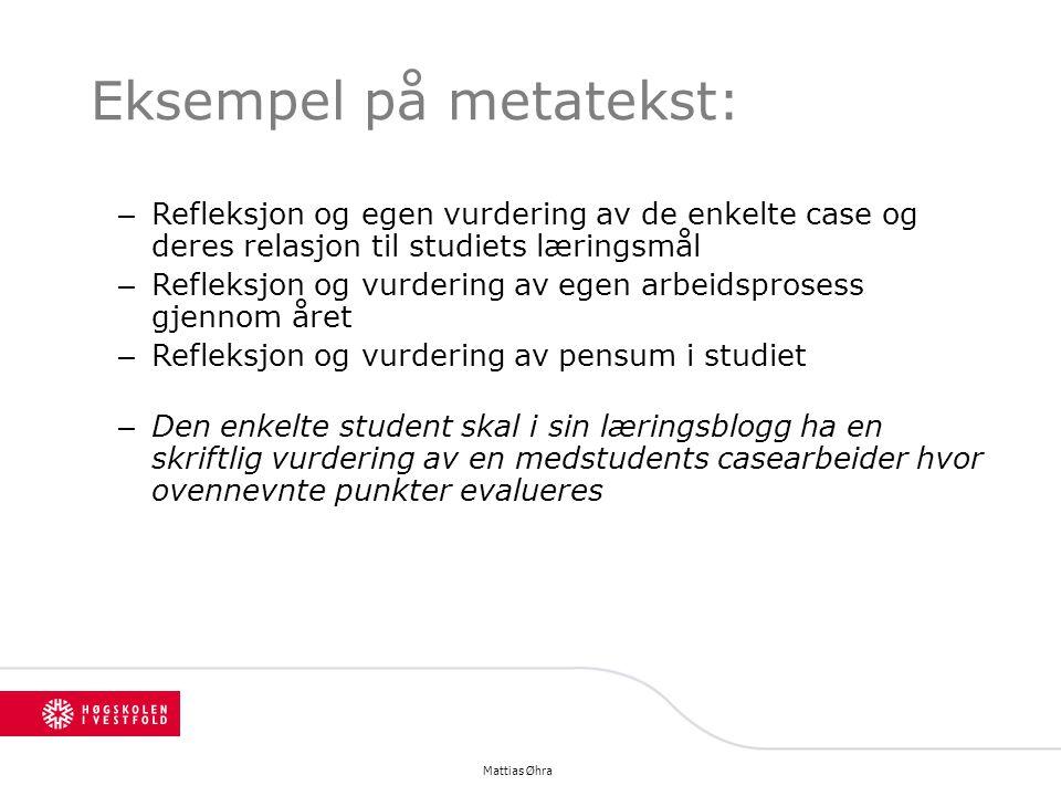 Eksempel på metatekst: – Refleksjon og egen vurdering av de enkelte case og deres relasjon til studiets læringsmål – Refleksjon og vurdering av egen a