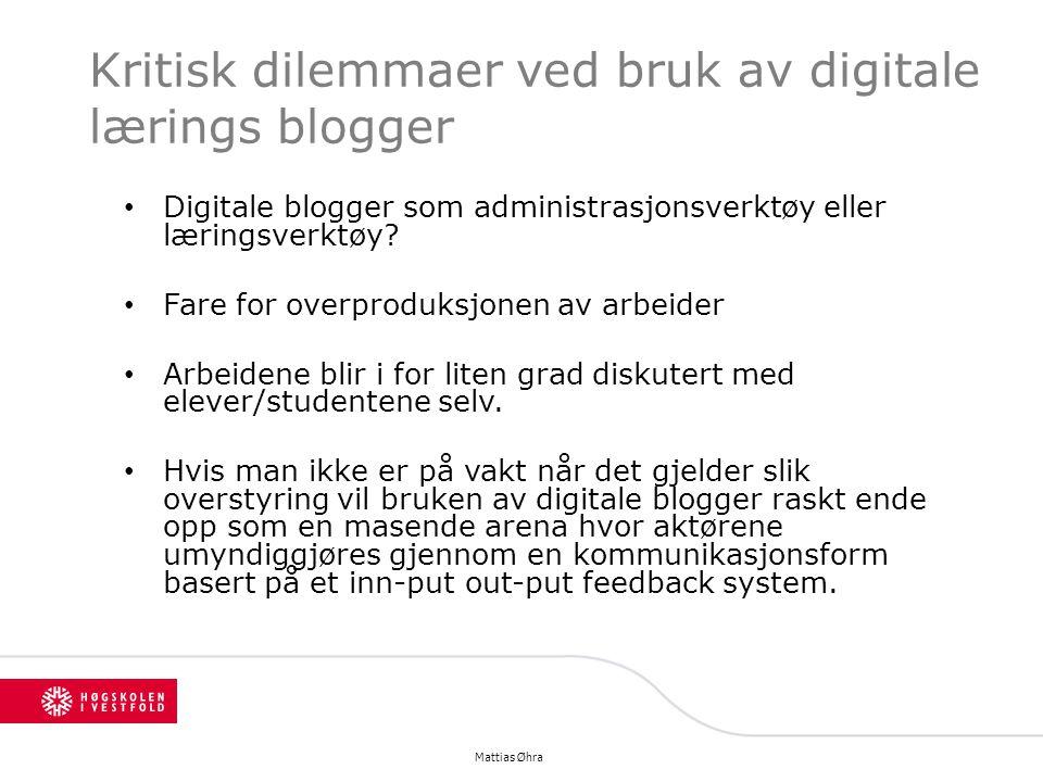 Kritisk dilemmaer ved bruk av digitale lærings blogger Digitale blogger som administrasjonsverktøy eller læringsverktøy? Fare for overproduksjonen av