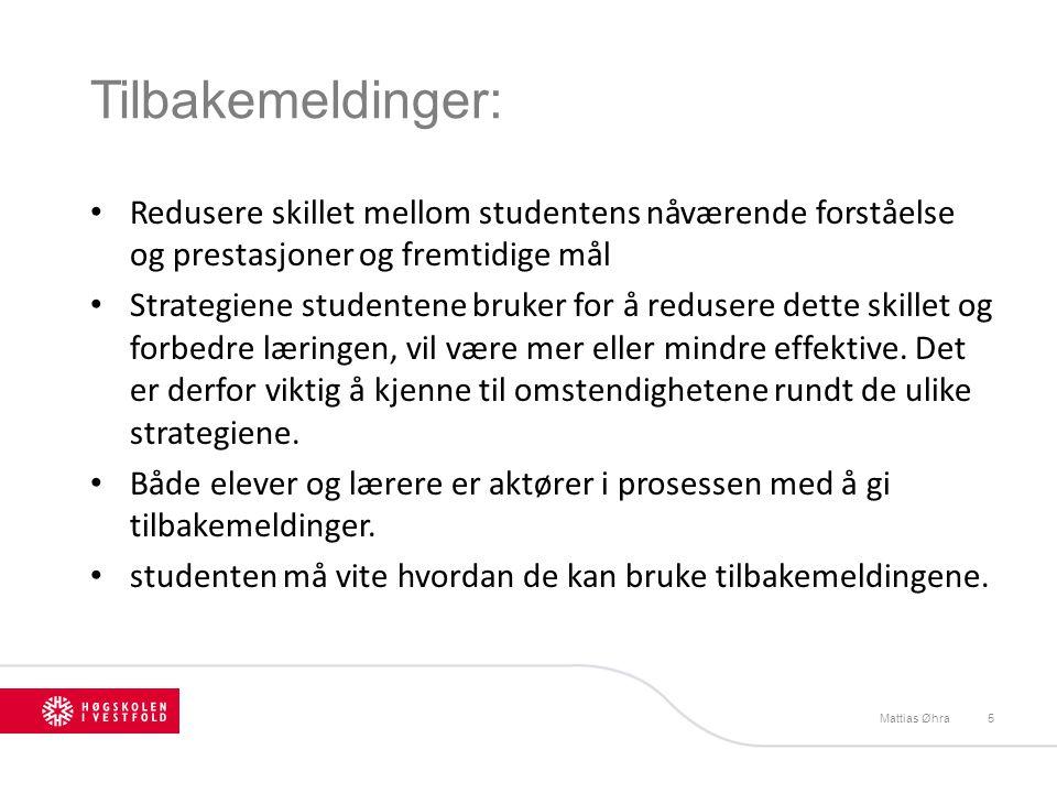 Tilbakemeldinger: Mattias Øhra5 Redusere skillet mellom studentens nåværende forståelse og prestasjoner og fremtidige mål Strategiene studentene bruke