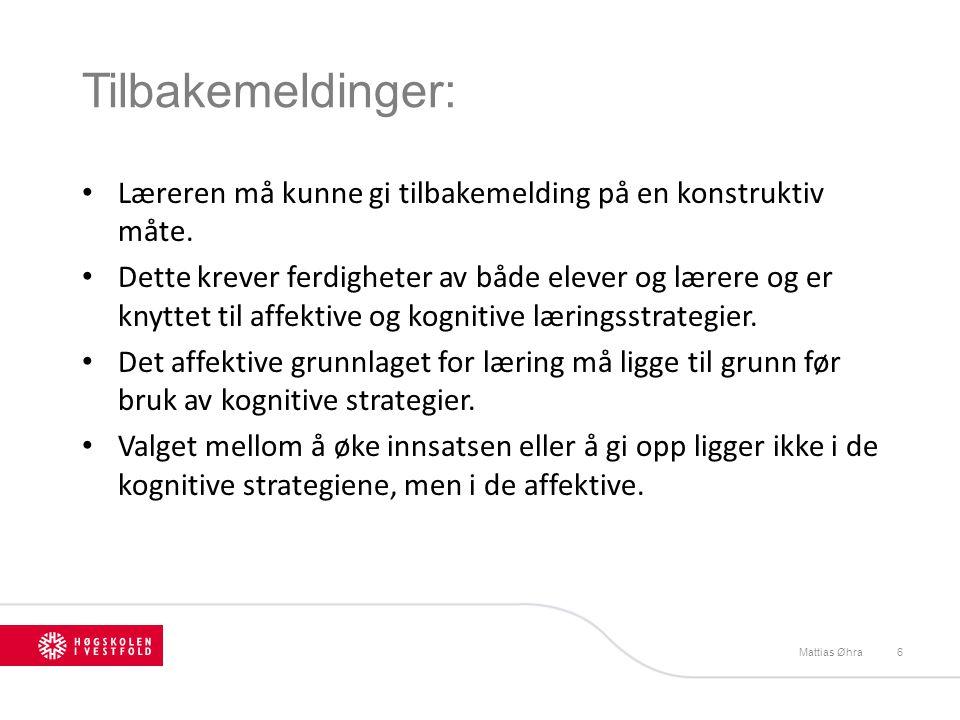 Tilbakemeldinger: Mattias Øhra6 Læreren må kunne gi tilbakemelding på en konstruktiv måte. Dette krever ferdigheter av både elever og lærere og er kny