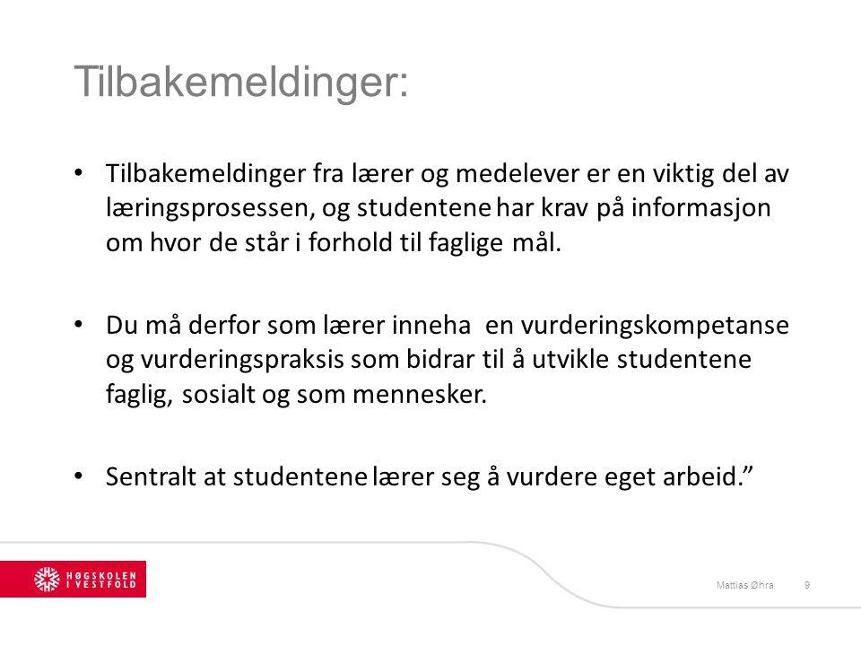 Tilbakemeldinger: Mattias Øhra9 Tilbakemeldinger fra lærer og medelever er en viktig del av læringsprosessen, og studentene har krav på informasjon om