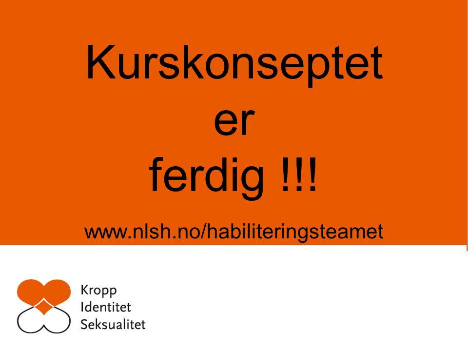 Kurskonseptet er ferdig !!! www.nlsh.no/habiliteringsteamet