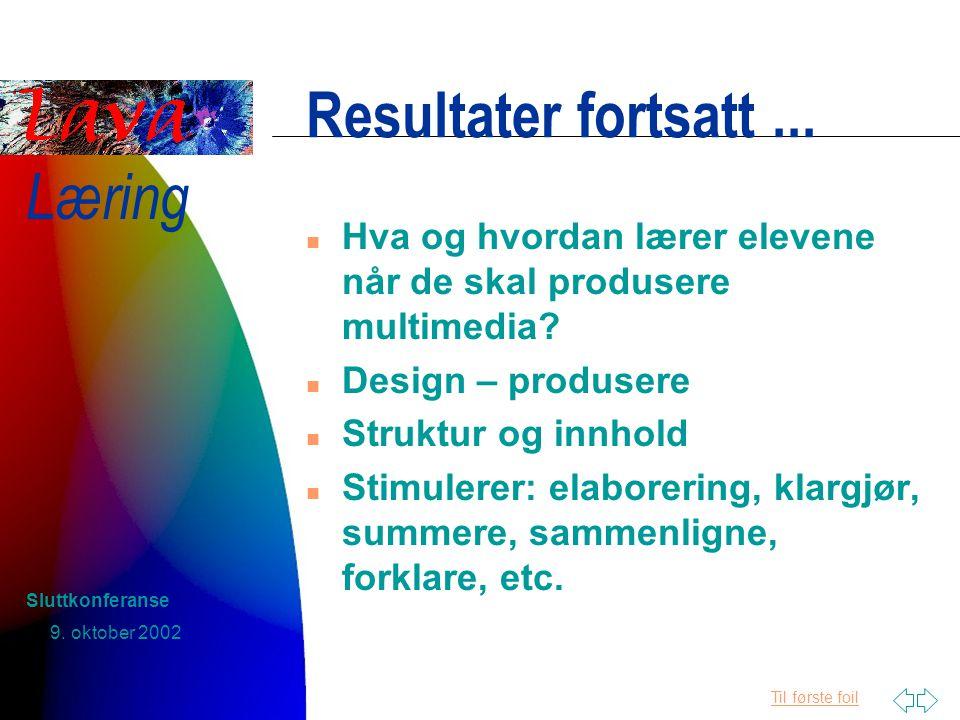 Til første foil Læring 9. oktober 2002 Sluttkonferanse Resultater fortsatt...