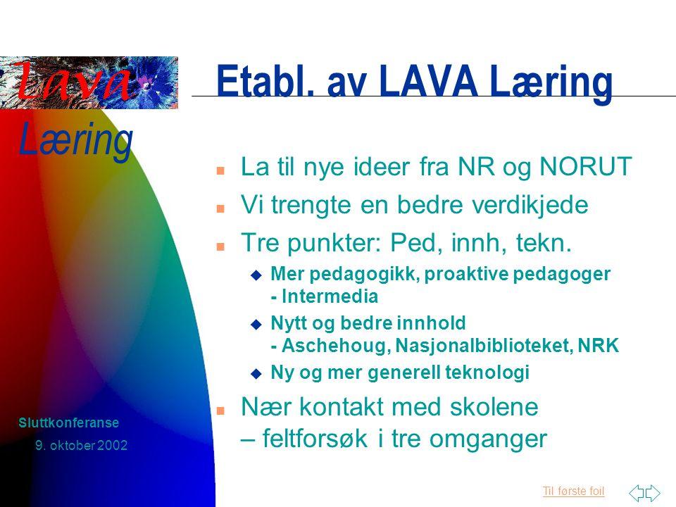 Til første foil Læring 9. oktober 2002 Sluttkonferanse Etabl.