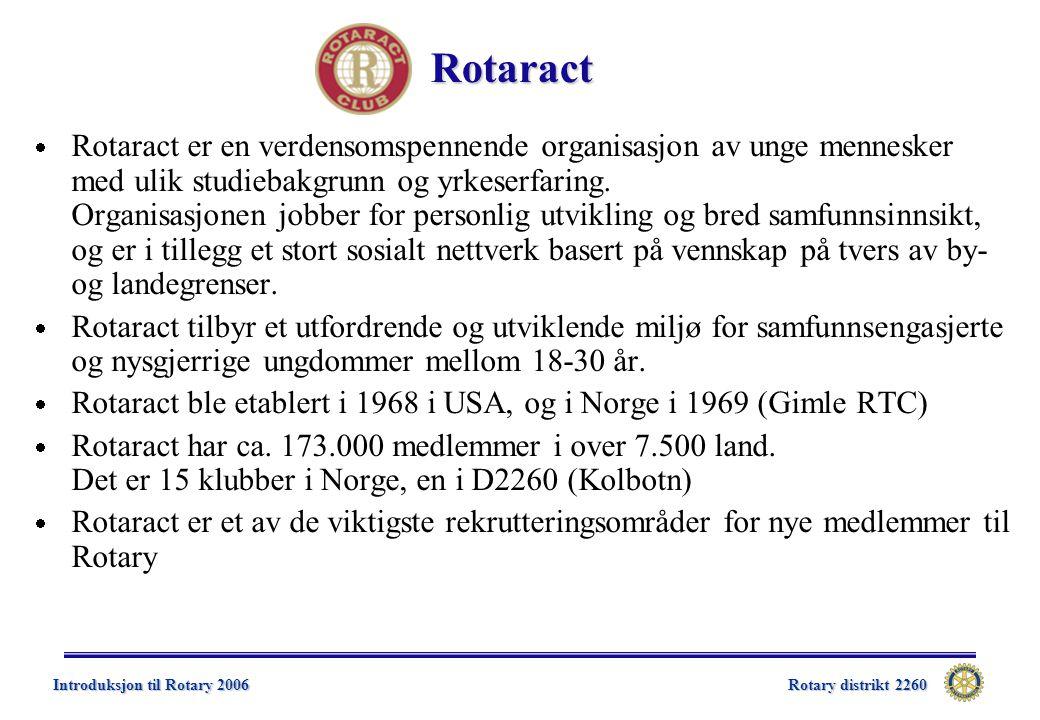 Rotary distrikt 2260 Introduksjon til Rotary 2006 Rotaract  Rotaract er en verdensomspennende organisasjon av unge mennesker med ulik studiebakgrunn og yrkeserfaring.