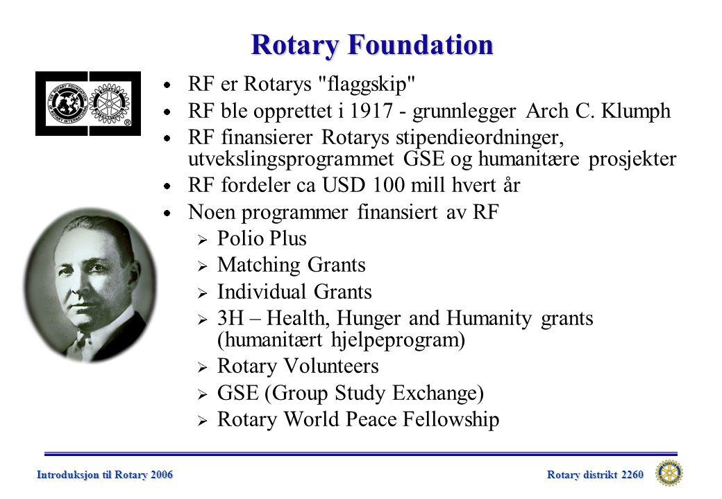Rotary distrikt 2260 Introduksjon til Rotary 2006 Rotary Foundation  RF er Rotarys flaggskip  RF ble opprettet i 1917 - grunnlegger Arch C.